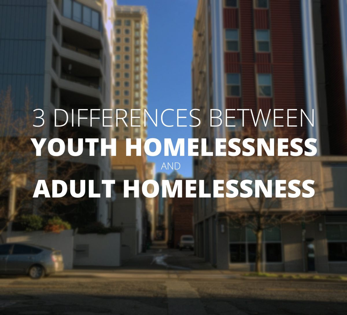 Three Differences Between Youth and Adult Homelessness