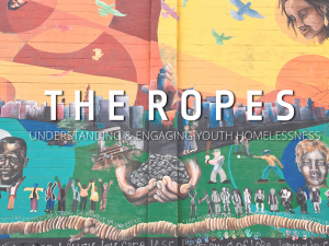 The Ropes: Understanding and Engaging Youth Homelessness @ New Horizons | Seattle | Washington | United States